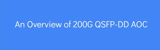 An Overview of 200G QSFP-DD AOC